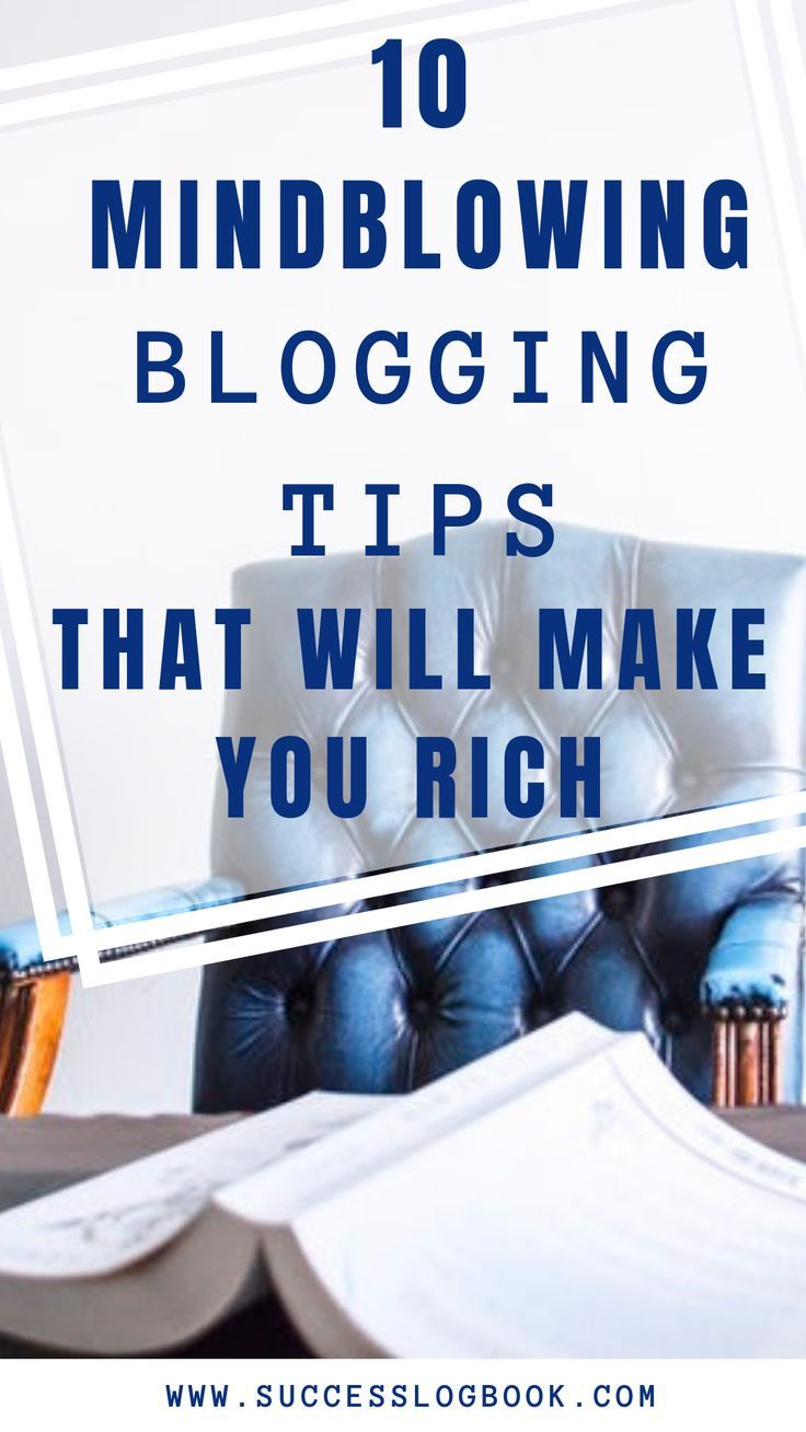 10 Mindblowing Blogging Tips That Makes You Rich My Cms Blogging Tips Blogging For Beginners Money Blogging