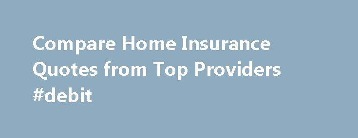 Compare Home Insurance Quotes from Top Providers #debit http://insurance.remmont.com/compare-home-insurance-quotes-from-top-providers-debit/  #property insurance # Property Compare Home, Condo and Tenant Insurance quotes in minutes. Get rates from competing insurers for your home, condo or if renting, your contents. Welcome to Kanetix. Available for most provinces in Canada, Kanetix's home insurance quote comparison service allows Canadians to shop and compare quotes for their house, condo…