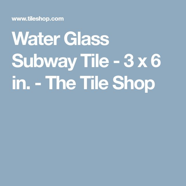Water Glass Subway Tile - 3 x 6 in. - The Tile Shop