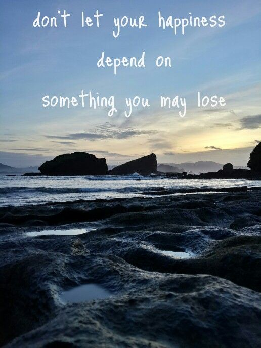 don't let your happiness depend on something you may lose . be free!