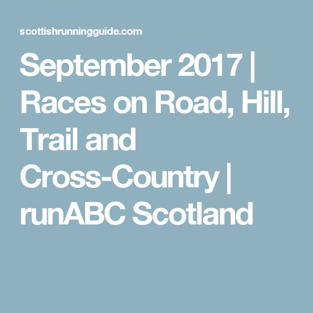 September 2017 | Races on Road, Hill, Trail and Cross-Country | runABC Scotland