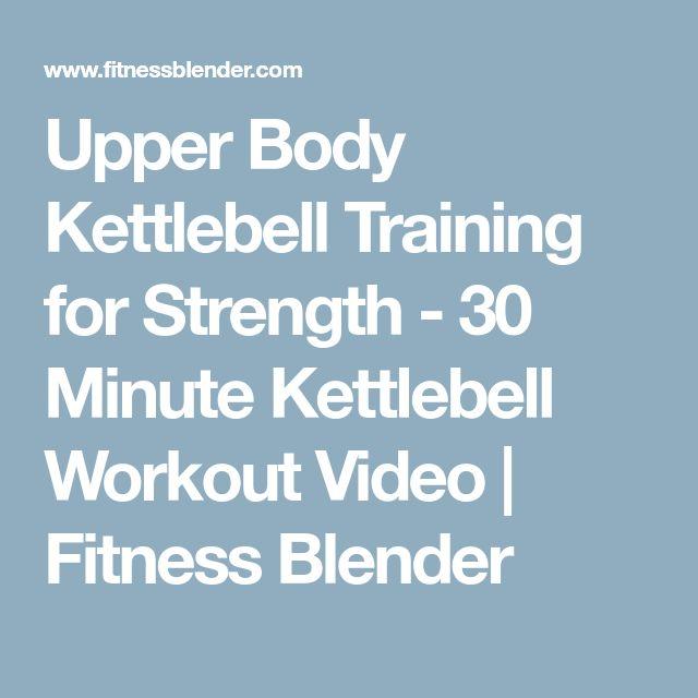 Upper Body Kettlebell Training for Strength - 30 Minute Kettlebell Workout Video | Fitness Blender