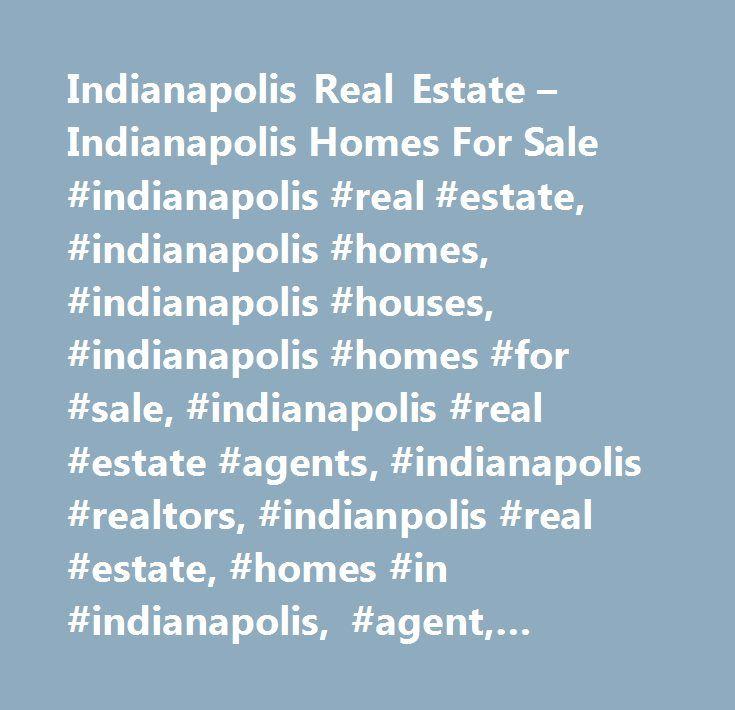 Indianapolis Real Estate – Indianapolis Homes For Sale #indianapolis #real #estate, #indianapolis #homes, #indianapolis #houses, #indianapolis #homes #for #sale, #indianapolis #real #estate #agents, #indianapolis #realtors, #indianpolis #real #estate, #homes #in #indianapolis, #agent, #indianapolis #home #search, #realator…