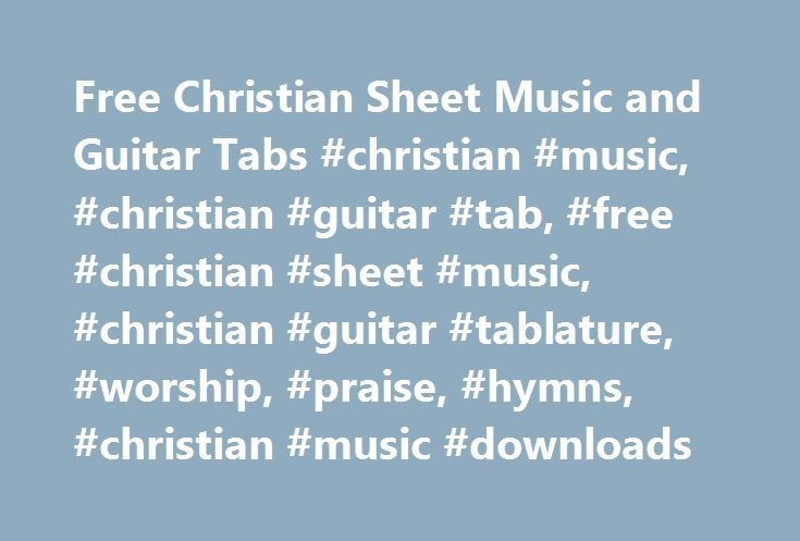 Free Christian Sheet Music and Guitar Tabs #christian #music, #christian #guitar #tab, #free #christian #sheet #music, #christian #guitar #tablature, #worship, #praise, #hymns, #christian #music #downloads http://nebraska.remmont.com/free-christian-sheet-music-and-guitar-tabs-christian-music-christian-guitar-tab-free-christian-sheet-music-christian-guitar-tablature-worship-praise-hymns-christian-music-down/  # Note: You'll notice right away that a good many of these sites feature guitar and…