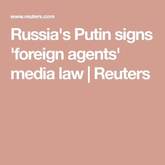 Russia's Putin signs 'foreign agents' media law | Reuters