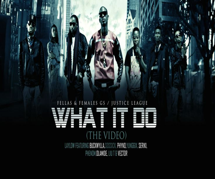 "MRSHUSTLE VIDEO CLIP+MUSIC: ""WHAT IT DO"" BY LAYLOW FT. BUCKWYLLA, SOSSICK, PHYNO, YUNG6IX, SERIKI, PHENOM, OLAMIDE, LIU T & VECTOR"