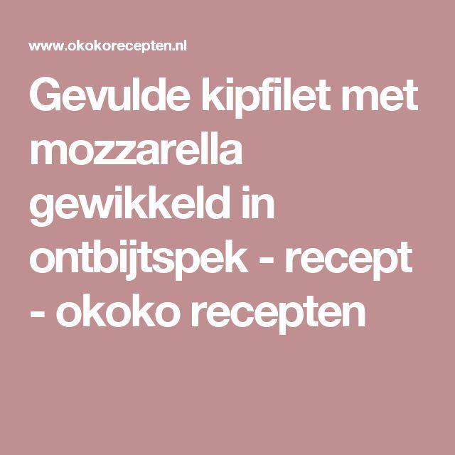 Gevulde kipfilet met mozzarella gewikkeld in ontbijtspek - recept - okoko recepten