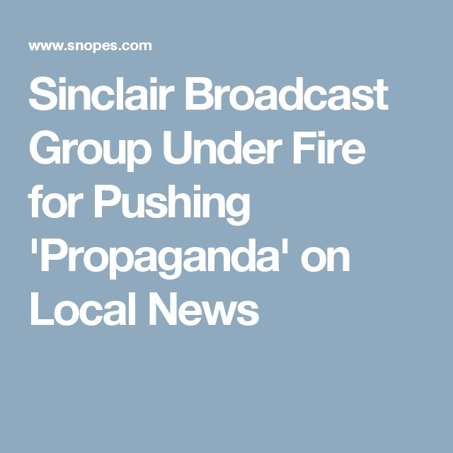 Sinclair Broadcast Group Under Fire for Pushing 'Propaganda' on Local News