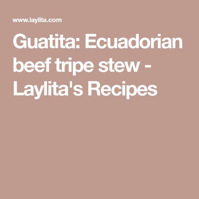 Guatita: Ecuadorian beef tripe stew - Laylita's Recipes