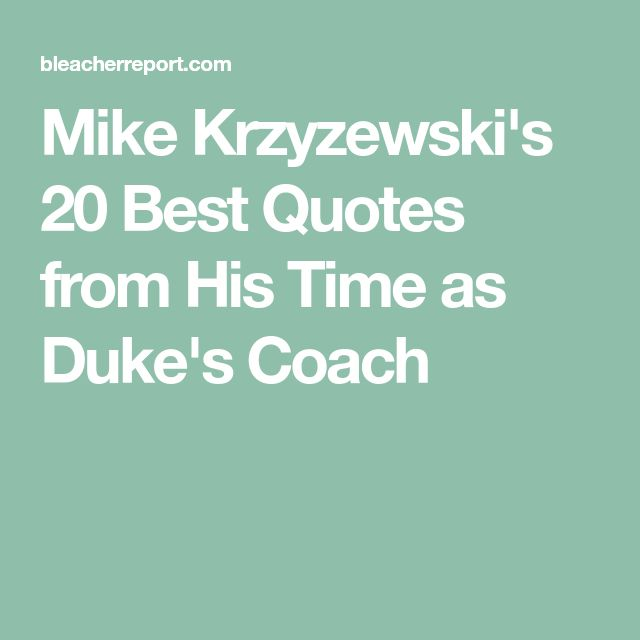 Mike Krzyzewski's 20 Best Quotes from His Time as Duke's Coach
