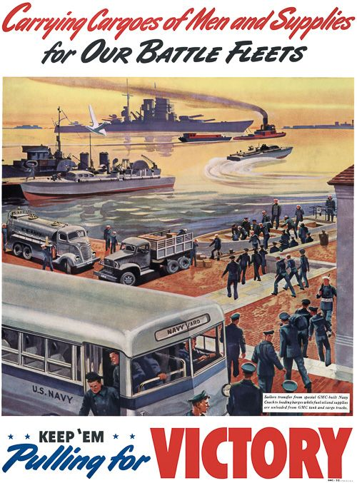 Carrying Cargoes of Men and Supplies for Our Battle Fleets. GMC production poster, c. 1943.