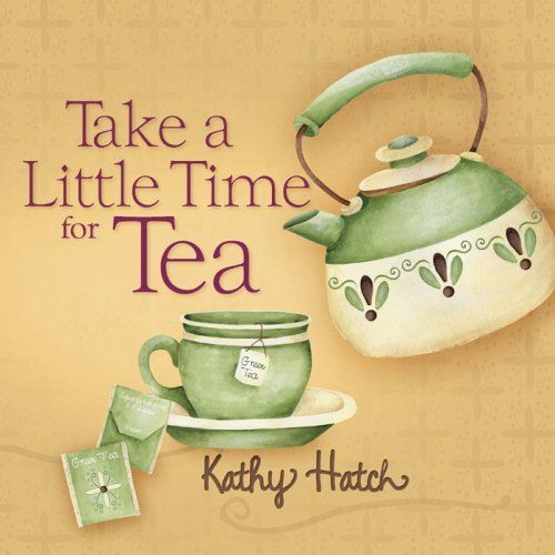 """""""Take a Little Time for Tea"""" Artist and Author ~Kathy Hatch~ of """"Kathy Hatch Designs, Inc."""""""