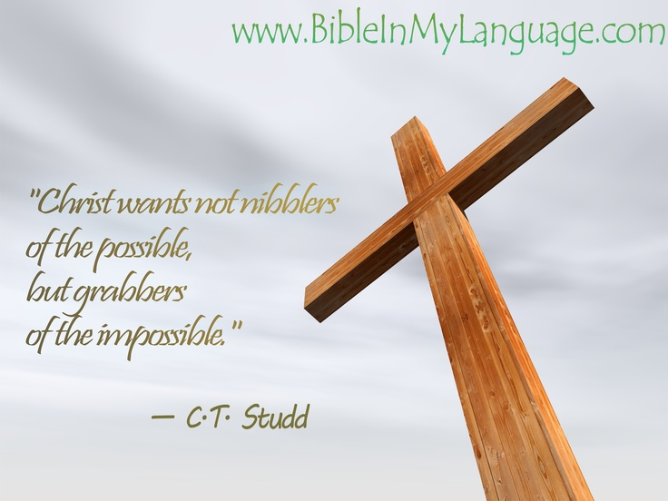 """Christ wants not nibblers of the possible, but grabbers of the impossible."" — C.T. Studd / www.bibleinmylanguage.com"