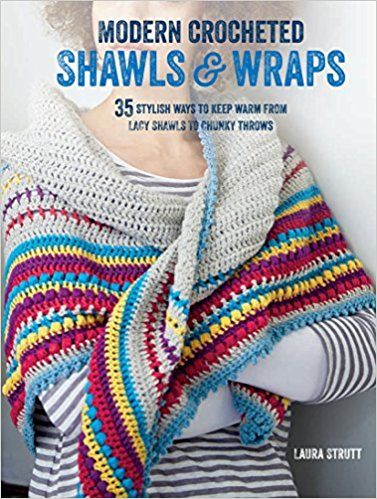 Modern Crocheted Shawls and Wraps: 35 stylish ways to keep warm from lacy shawls to chunky throws: Amazon.co.uk: Laura Strutt: 9781782493112: Books
