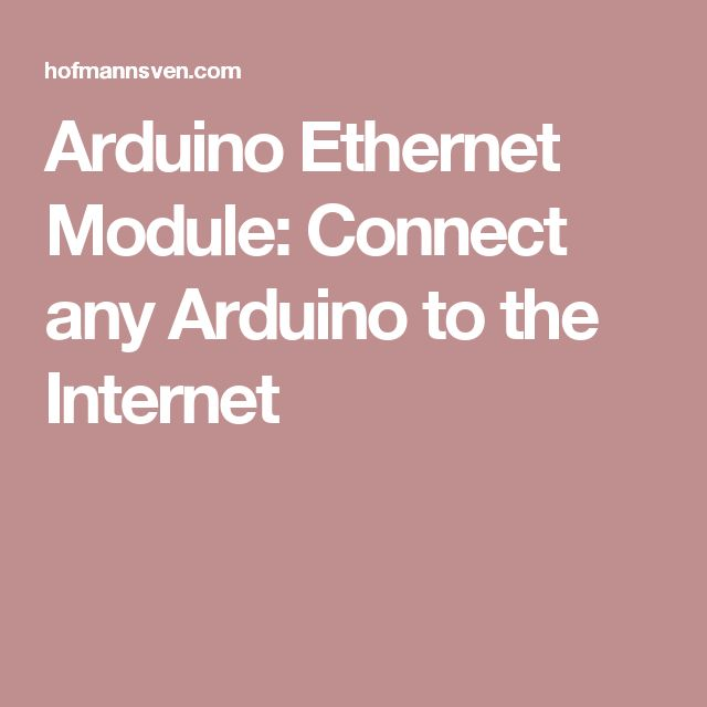 Arduino Ethernet Module: Connect any Arduino to the Internet