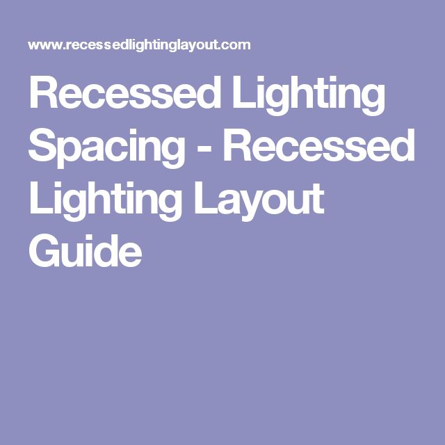 Recessed Lighting Spacing Guide : Ideas about recessed lighting layout on