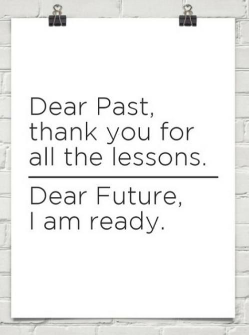 Dear Past, Thank you for all the lessons. Dear Future, I am ready. #inspiration #quote