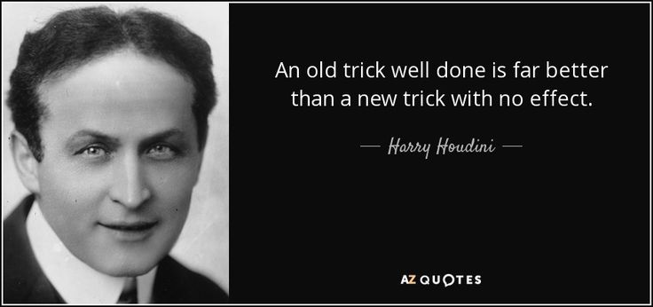 Image result for houdini an.old.trick done quote