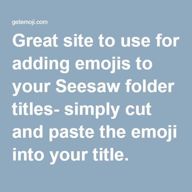 Great site to use for adding emojis to your Seesaw folder titles- simply cut and paste the emoji into your title.