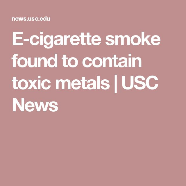 E-cigarette smoke found to contain toxic metals | USC News
