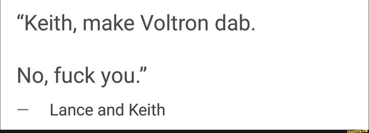 """I bet Lance makes Voltron dab after they take down a big bad and Keith's like """"Pidge, slap Lance"""" and it becomes the biggest, scariest WEIRDEST rendition of """"stop hitting yourself, stop hitting yourself, stop hitting yourself"""""""