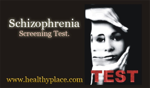 Schizophrenia Screening Test  www.healthyplace.com/psychological-tests/schizophrenia-screening-test/