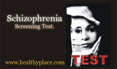 Schizophrenia Screening Test  www.healthyplace.com/psychological-tests/schizophrenia-screening-test/