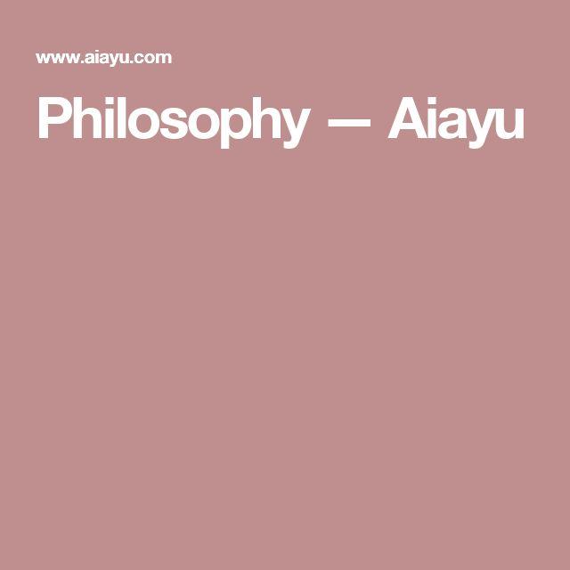Philosophy — Aiayu