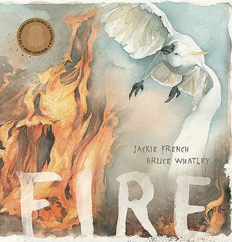 (Own) Jackie French and Bruce Whatley Fire - poem about bushfires with pictures. Australian.