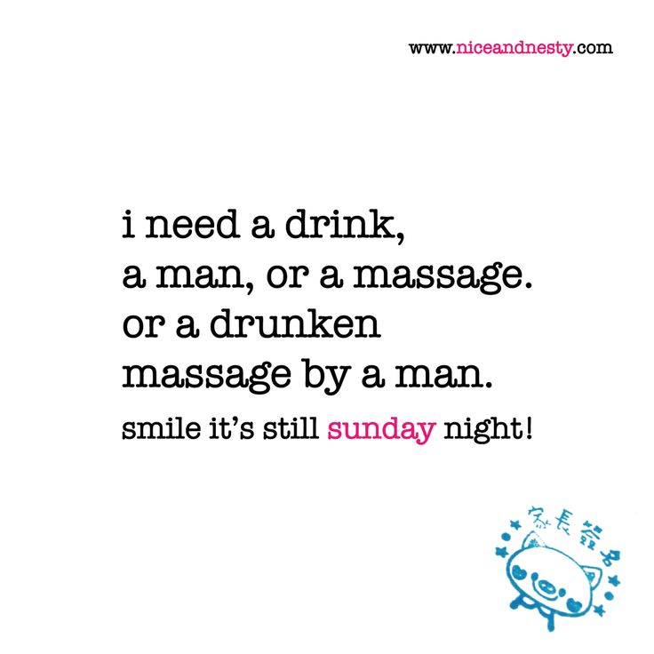 i need a drink, a man, or a massage. or a drunken massage by a man. sunday quote | check out more niceandnestyblog.com