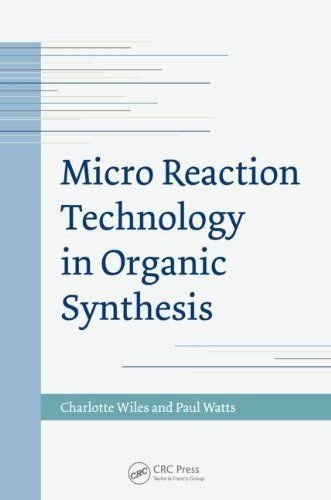 Micro Reaction Technology in Organic Synthesis by Charlotte Wiles,Paul Watts New