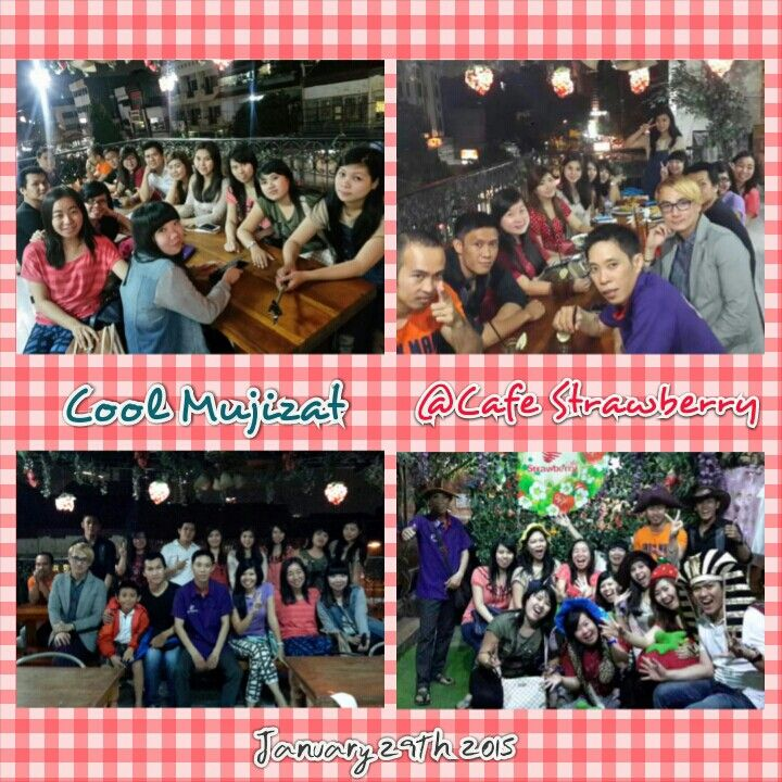 Cool Mujizat's gathering at Cafe Strawberry. Hahaha, having some fun with them..