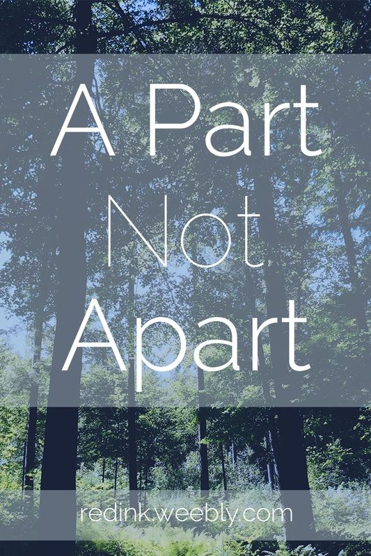 A Part Not Apart: We're meant to be a part of each other's lives...instead, we're apart. | RedInkBlog