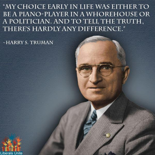 I just loved Truman...you know he used to wash his own socks while in the White House?  and paid for his personal postage?