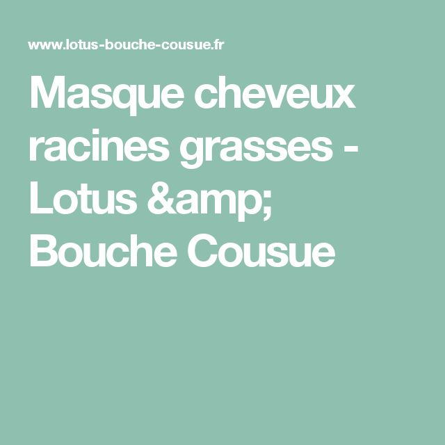 Masque cheveux racines grasses - Lotus & Bouche Cousue