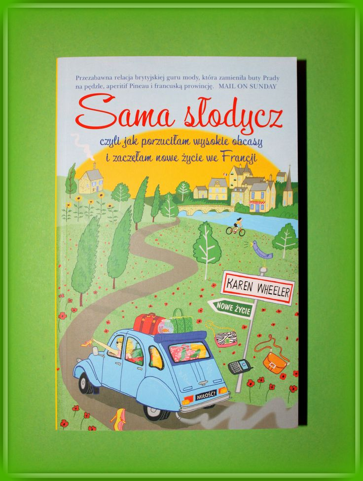 Książka dla Ciebie i na prezent -  Sama słodycz czyli jak porzuciłam wysokie obcasy i zaczęłam nowe życie we Francji w księgarni PLAC FRANCUSKI.  prawdziwe szczęście można odnaleźć w najprostszych rzeczach. Pierwsza część cyklu Karen Wheeler.