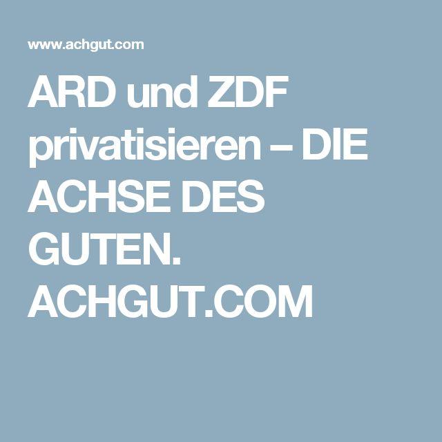 ARD und ZDF privatisieren – DIE ACHSE DES GUTEN. ACHGUT.COM