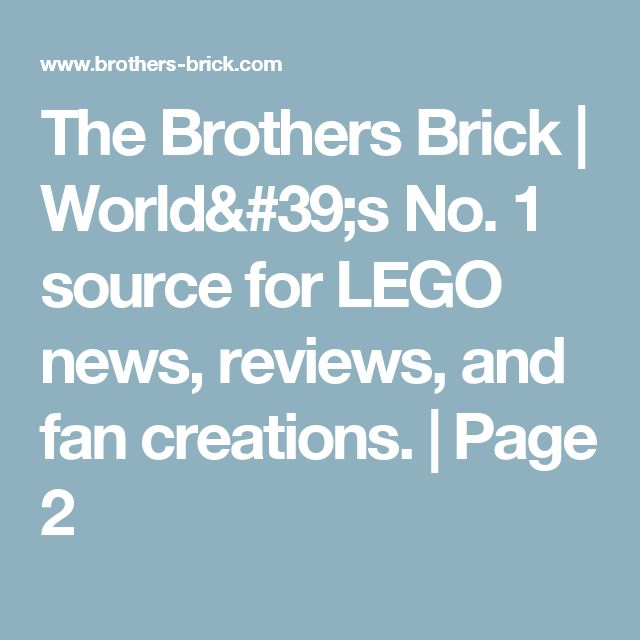 The Brothers Brick | World's No. 1 source for LEGO news, reviews, and fan creations. | Page 2