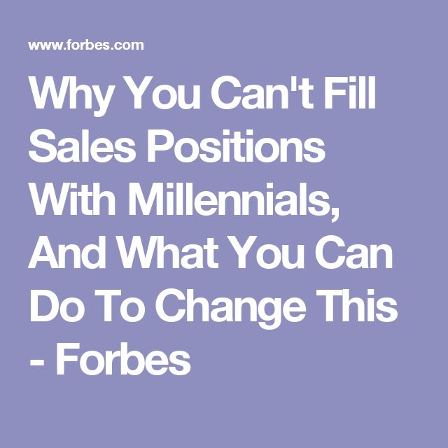Why You Can't Fill Sales Positions With Millennials, And What You Can Do To Change This - Forbes