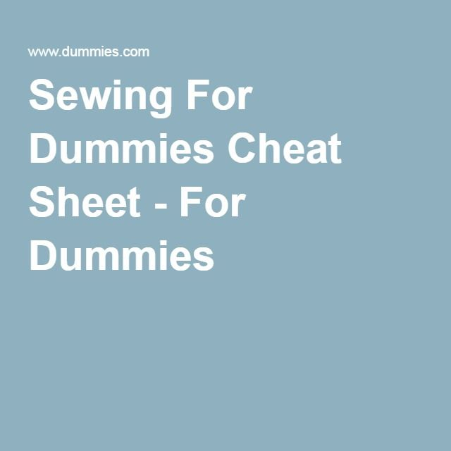 Sewing For Dummies Cheat Sheet - For Dummies