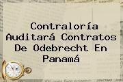 http://tecnoautos.com/wp-content/uploads/imagenes/tendencias/thumbs/contraloria-auditara-contratos-de-odebrecht-en-panama.jpg Contraloria. Contraloría auditará contratos de Odebrecht en Panamá, Enlaces, Imágenes, Videos y Tweets - http://tecnoautos.com/actualidad/contraloria-contraloria-auditara-contratos-de-odebrecht-en-panama/