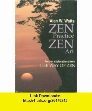 Zen Practice, Zen Art Furthur Explorations From the Way of Zen (9781559270502) Alan W. Watts, Ralph Blum , ISBN-10: 1559270500  , ISBN-13: 978-1559270502 ,  , tutorials , pdf , ebook , torrent , downloads , rapidshare , filesonic , hotfile , megaupload , fileserve
