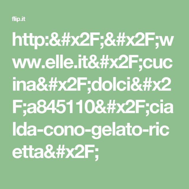 http://www.elle.it/cucina/dolci/a845110/cialda-cono-gelato-ricetta/