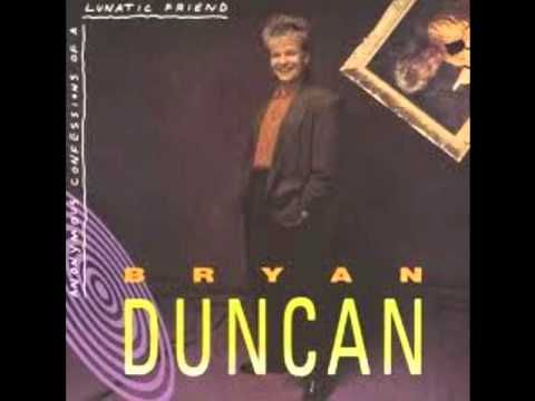 Classic Christian Rock at its best! Subscribe for more great music!    To learn more about Bryan Duncan and purchase his awesome music, visit http://bryanduncan.com/    Born in Ogden, Utah as a preacher's son, Bryan Duncan began writing songs as a teenager while living in North Carolina. He also picked up the guitar, and was encouraged to perform pr...