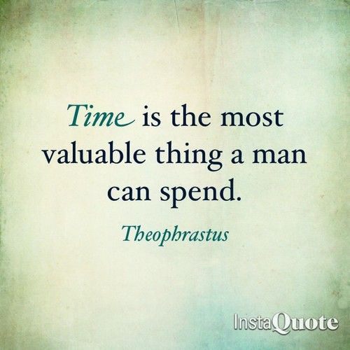 time is the most valuable thing a man can spend
