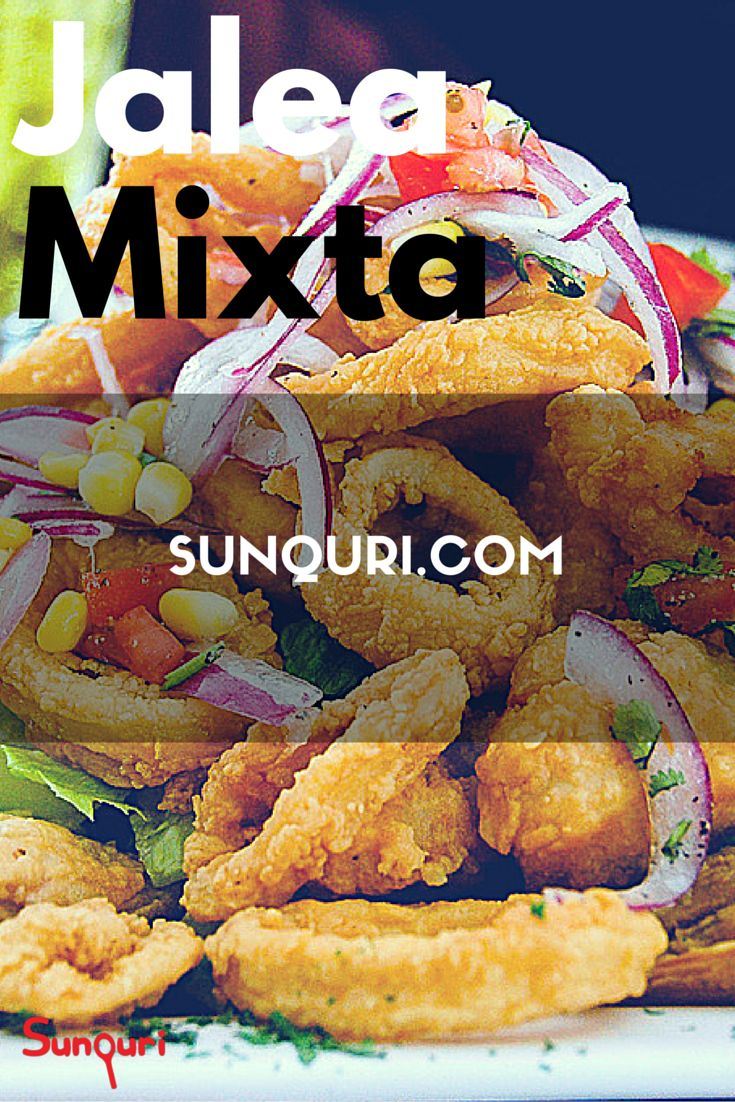 In the north of Perú was born a lot of most exquisite Peruvian dishes like Ceviche. Another one is Jalea Mixta, a tasty fried Peruvian seafood.