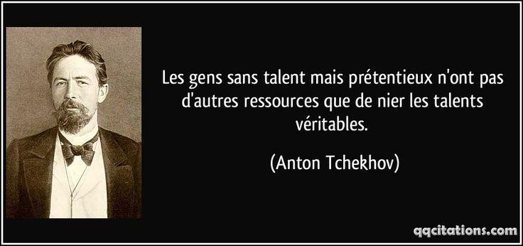 Les gens sans talent mais prétentieux n'ont pas d'autres ressources que de nier les talents véritables. (Anton Tchekhov) #citations #AntonTchekhov