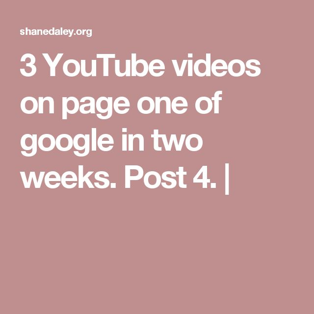 3 YouTube videos on page one of google in two weeks. Post 4. |