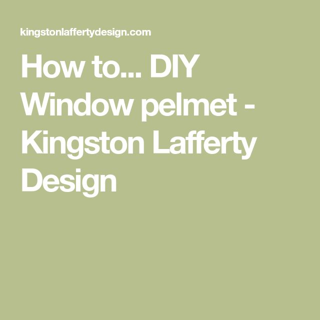 How to... DIY Window pelmet - Kingston Lafferty Design