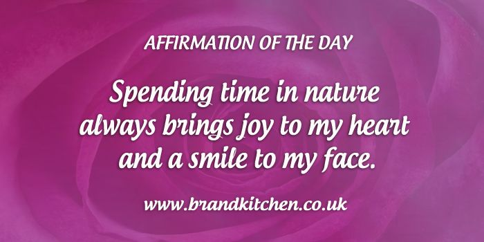 """Affirmation of the day. """"Spending time in nature always brings joy to my heart and a smile to my face."""""""
